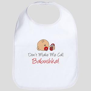Dont Make Me Call Babushka Bib