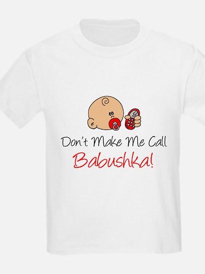 Dont Make Me Call Babushka T-Shirt