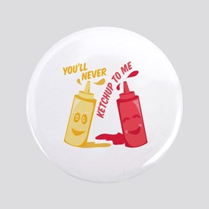 Ketchup To Me Button