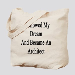 I Followed My Dream And Became An Archite Tote Bag