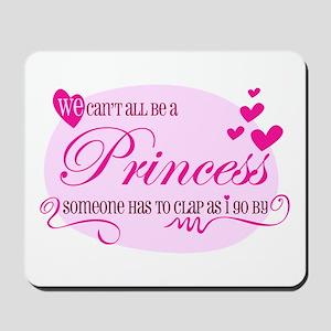 I'm the Princess Mousepad