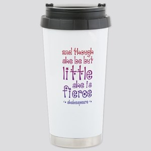 Though She Be But Littl Stainless Steel Travel Mug