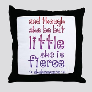 Though She Be But Little She is Fierc Throw Pillow