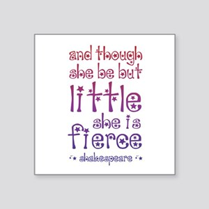 Though She Be But Little She is Fierce Sticker