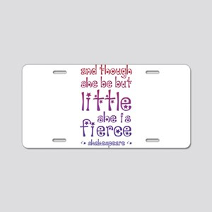 Though She Be But Little Sh Aluminum License Plate