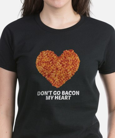 Don't Go Bacon My Heart T-Shirt