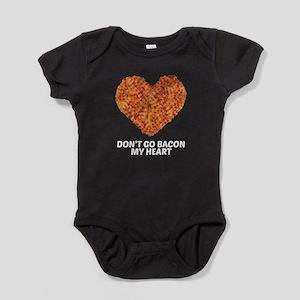 Don't Go Bacon My Heart Baby Bodysuit