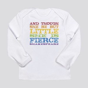 Though She Be But Little She i Long Sleeve T-Shirt