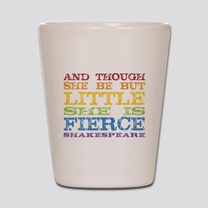 Thought She Be But Little She Be Fierce Shot Glass