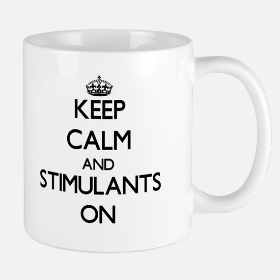 Keep Calm and Stimulants ON Mugs