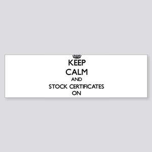 Keep Calm and Stock Certificates ON Bumper Sticker