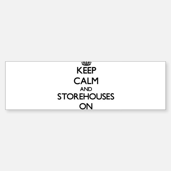 Keep Calm and Storehouses ON Bumper Bumper Bumper Sticker