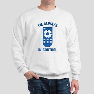 I'm Always In Control Sweatshirt