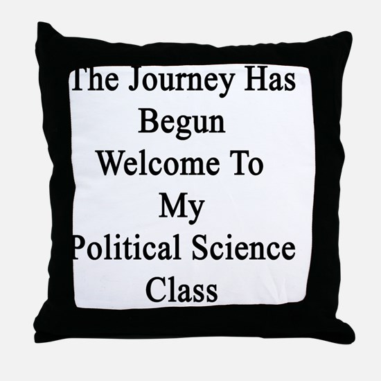 The Journey Has Begun Welcome To My P Throw Pillow