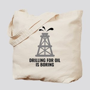 Drilling For Oil Is Boring Tote Bag