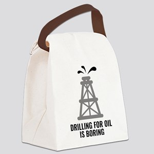 Drilling For Oil Is Boring Canvas Lunch Bag