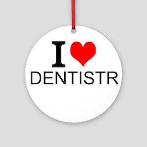 I Love Dentistry Ornament (Round)