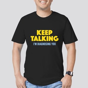 Keep Talking I'm Diagnosing You Men's Fitted T-Shi