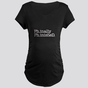 Finished PhD, Doctoral Degree Maternity T-Shirt