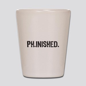 PhD finished, doctoral funny gift Shot Glass