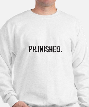 PhD finished, doctoral funny gift Sweatshirt
