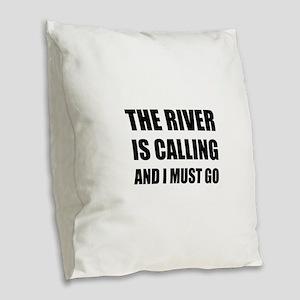 River Calling Must Go Burlap Throw Pillow