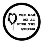 You Had Me At Fuck The System Round Car Magnet