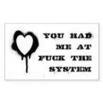 You Had Me At Fuck The System Sticker (Rectangle)