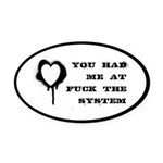 You Had Me At Fuck The System Oval Car Magnet