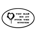 You Had Me At Fuck The System Sticker (Oval 10 pk)