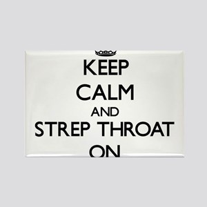 Keep Calm and Strep Throat ON Magnets