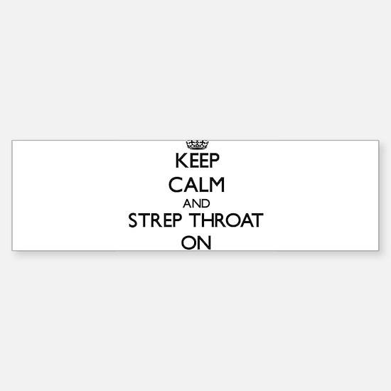 Keep Calm and Strep Throat ON Bumper Bumper Bumper Sticker