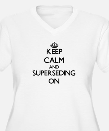 Keep Calm and Superseding ON Plus Size T-Shirt