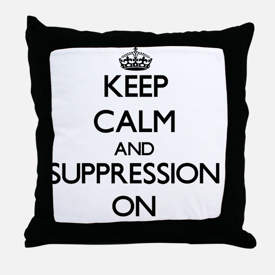 Keep Calm and Suppression ON Throw Pillow
