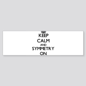Keep Calm and Symmetry ON Bumper Sticker