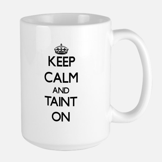 Keep Calm and Taint ON Mugs