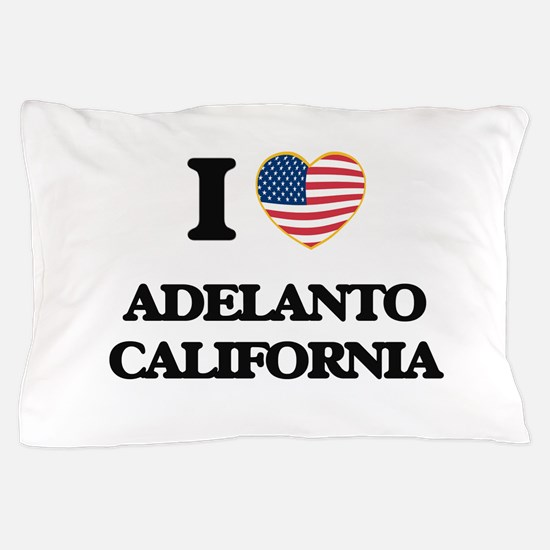 I love Adelanto California USA Design Pillow Case