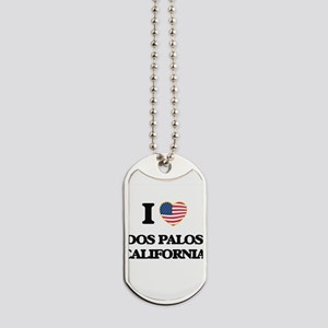 I love Dos Palos California USA Design Dog Tags