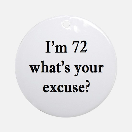 72 your excuse 3 Ornament (Round)