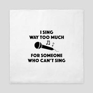 I Sing Way Too Much Queen Duvet