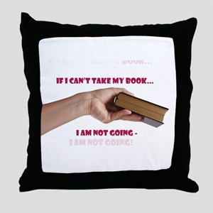 If I cant take my book Throw Pillow