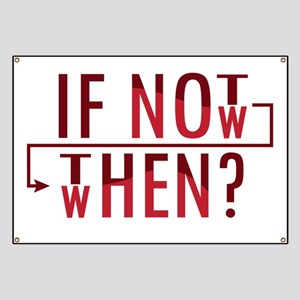 If Not Now, Then When? Banner