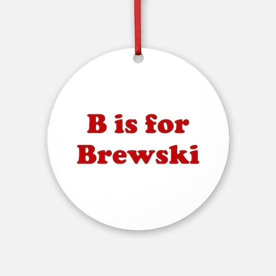 B is for Brewski Ornament (Round)