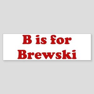 B is for Brewski Bumper Sticker