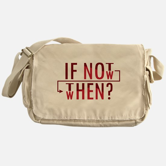 If Not Now, Then When? Messenger Bag