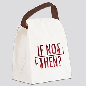 If Not Now, Then When? Canvas Lunch Bag