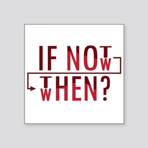 If Not Now, Then When? Sticker