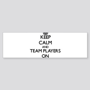 Keep Calm and Team Players ON Bumper Sticker