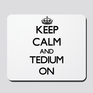 Keep Calm and Tedium ON Mousepad