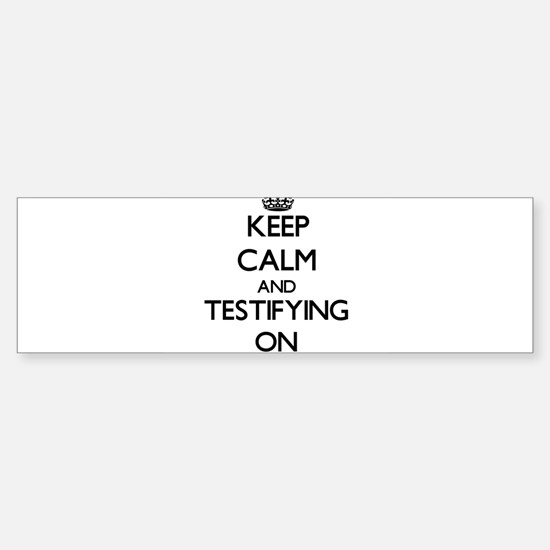 Keep Calm and Testifying ON Bumper Bumper Bumper Sticker